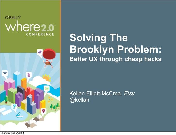 Solving The                           Brooklyn Problem:                           Better UX through cheap hacks           ...
