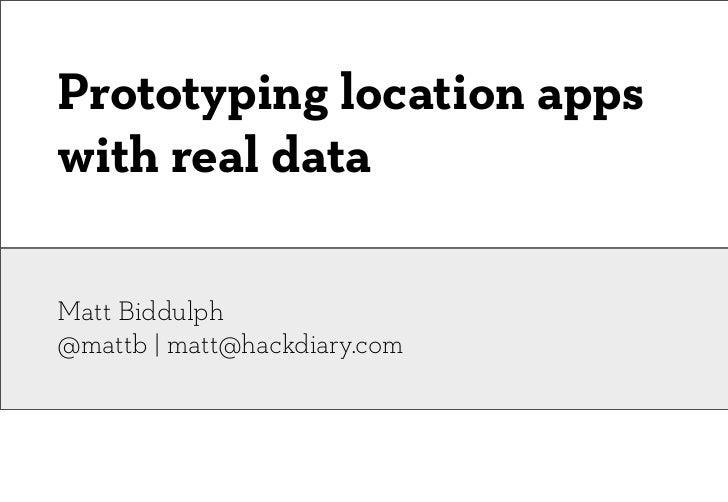 Prototyping location appswith real dataMatt Biddulph@mattb | matt@hackdiary.com