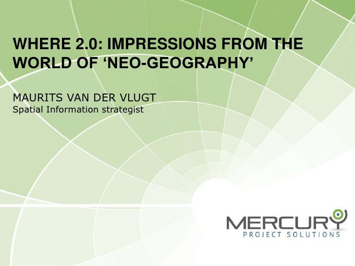 Where 2.0: Impressions from the world of 'neo-geography'Maurits van der VlugtSpatial Information strategist<br />