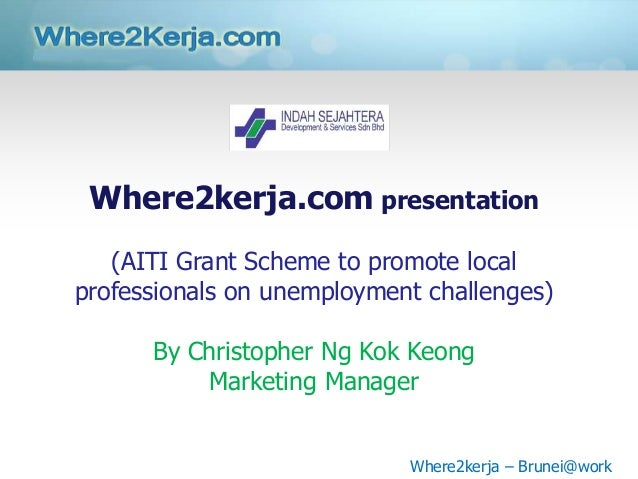Where2kerja.com presentation   (AITI Grant Scheme to promote localprofessionals on unemployment challenges)      By Christ...