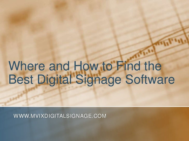 Where and How to Find the Best Digital Signage Software<br />www.MVIXDigitalSignage.com<br />