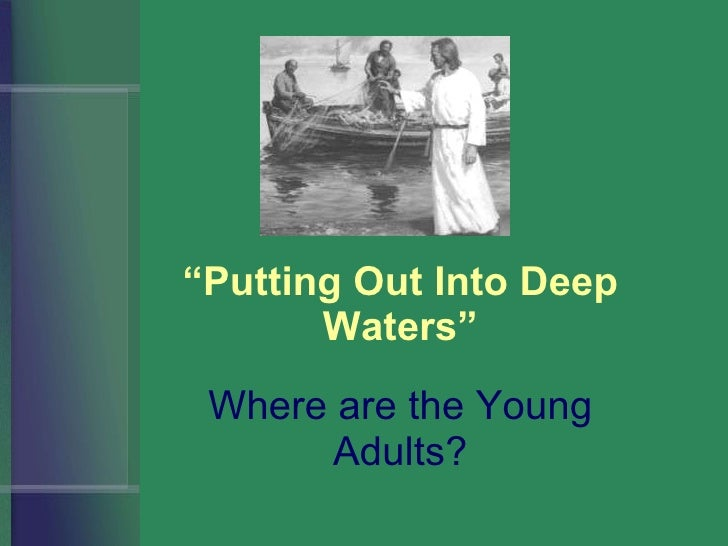 """Where are the Young Adults? """" Putting Out Into Deep Waters"""""""