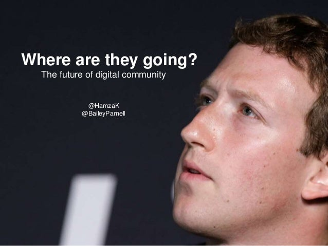 Where are they going? The future of digital community @HamzaK @BaileyParnell