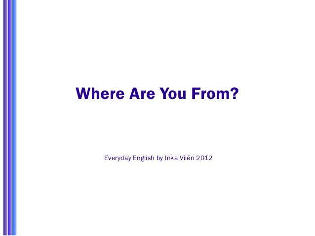 Where Are You From?   Everyday English by Inka Vilén 2012