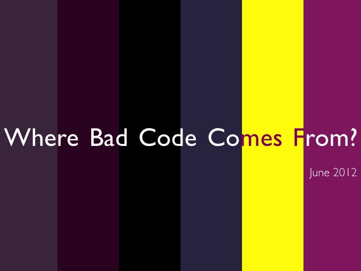 Where Bad Code Comes From