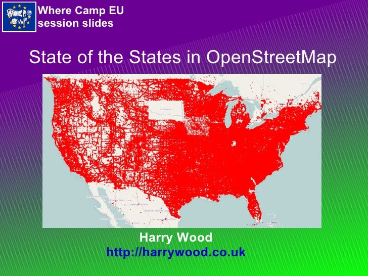 Harry Wood http://harrywood.co.uk State of the States in OpenStreetMap Where Camp EU session slides