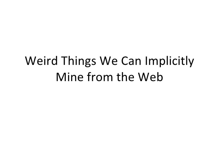 Weird Things We Can Implicitly Mine from the Web