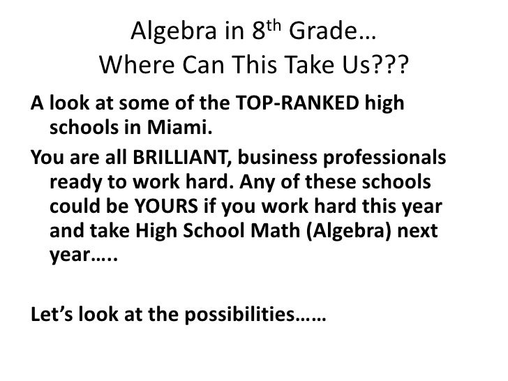 Algebra in 8th Grade…Where Can This Take Us???<br />A look at some of the TOP-RANKED high schools in Miami. <br />You are ...