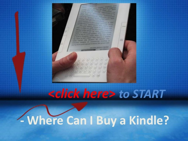 <click here> to START- Where Can I Buy a Kindle?