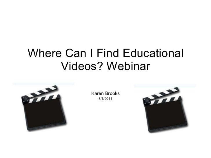 Where Can I Find Educational Videos? Webinar Karen Brooks 3/1/2011