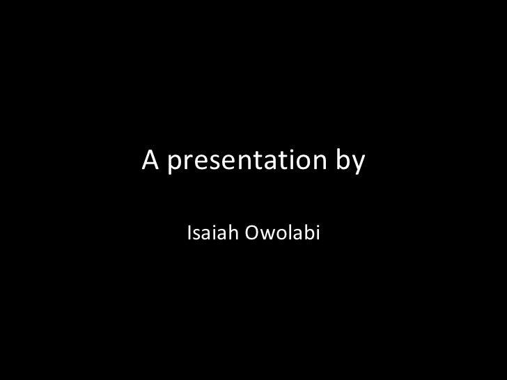 A presentation by Isaiah Owolabi