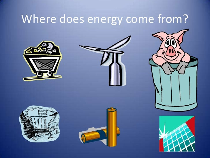 Where does energy come from?<br />