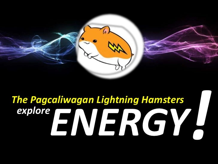 The Pagcaliwagan Lightning Hamsters       ENERGY explore