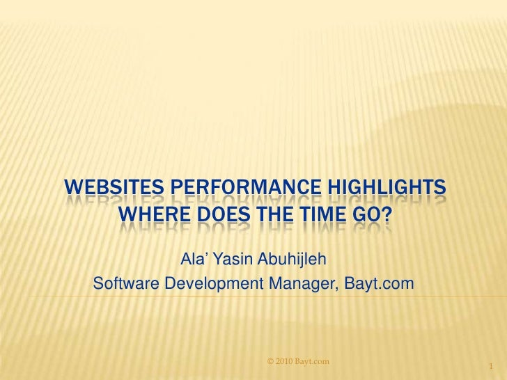 Websites Performance HighlightsWhere does the time go?<br />Ala' YasinAbuhijleh<br />Software Development Manager, Bayt.co...