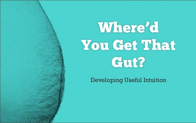 Where'd You Get That Gut? Developing Useful Intuition (PREVIEW)