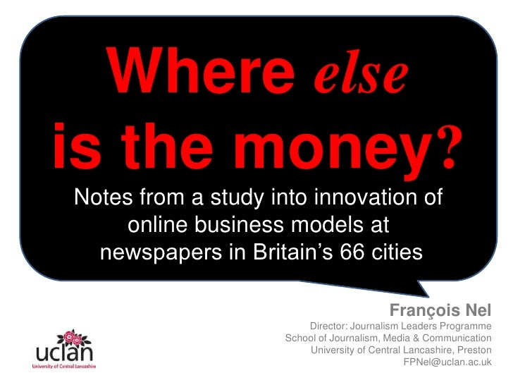 Where else<br />is the money?<br />Notes from a study into innovation of<br />online business models at <br /> newspapers ...