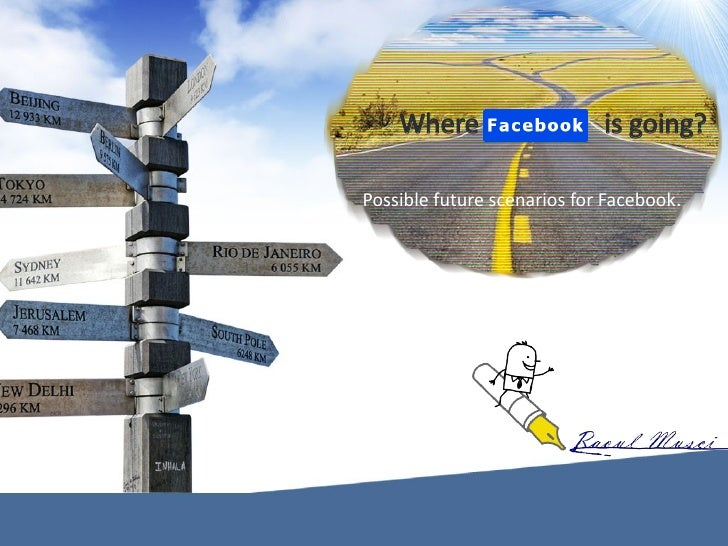 Where                    is going?Possible future scenarios for Facebook.