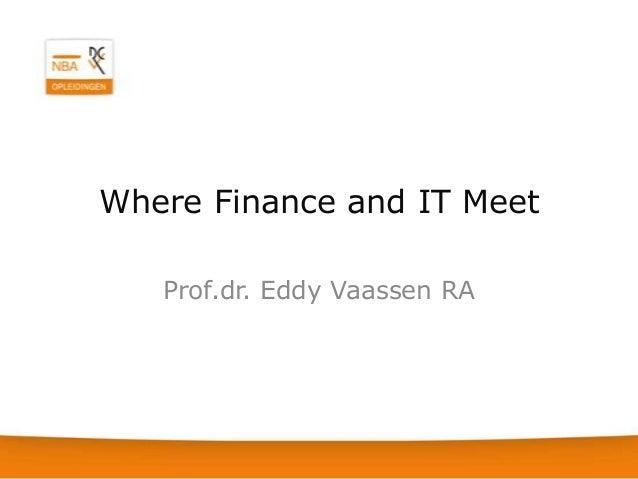 Where Finance and IT Meet   Prof.dr. Eddy Vaassen RA