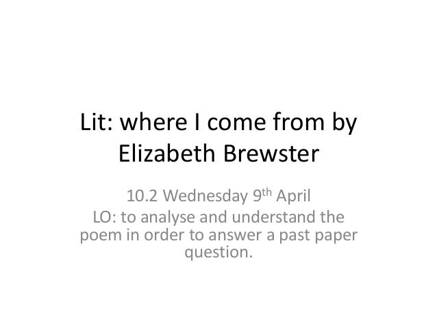 where i come from elizabeth brewster poem essays English 12: composition scale: 3 comment: this response was awarded a 3 because, although there is a focus, the ideas are simplistic.