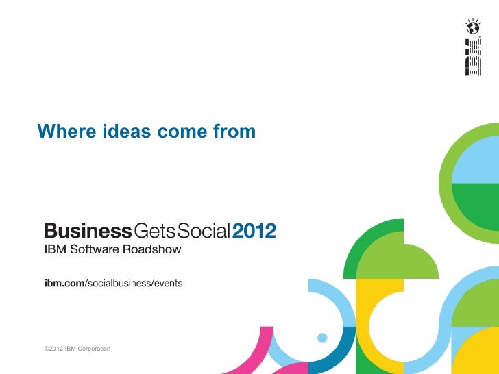 Where ideas come from©2012 IBM Corporation