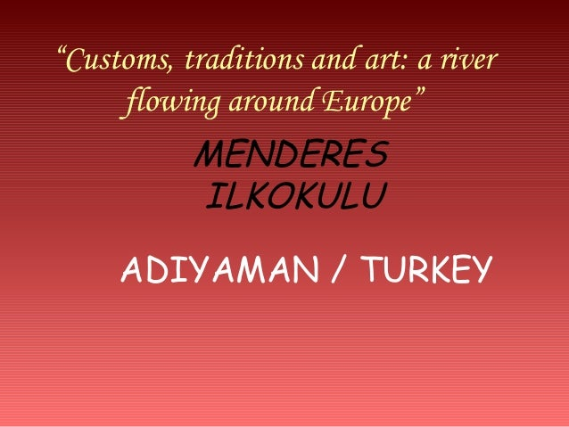 """Customs, traditions and art: a river     flowing around Europe""           MENDERES           ILKOKULU     ADIYAMAN / TURKEY"