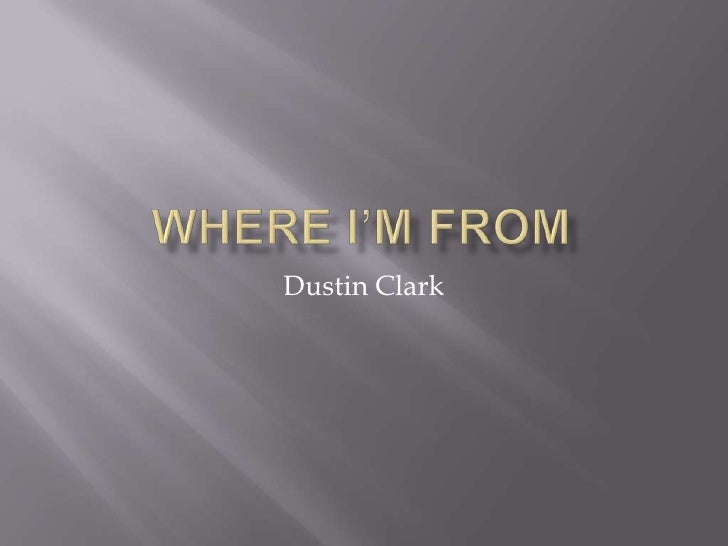 Where I'm From<br />Dustin Clark<br />