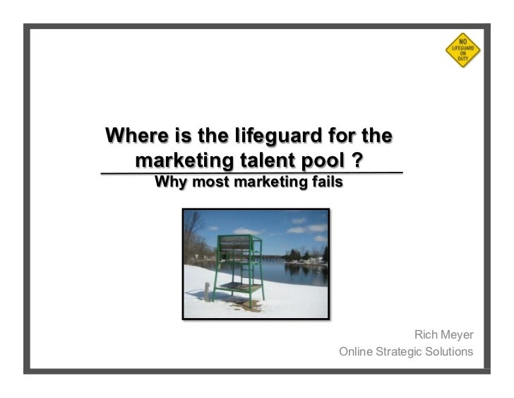 Where is the lifeguard for the  marketing talent pool ?     Why most marketing fails                                      ...