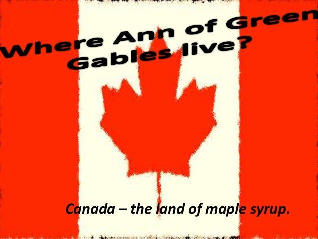 Canada – the land of maple syrup.