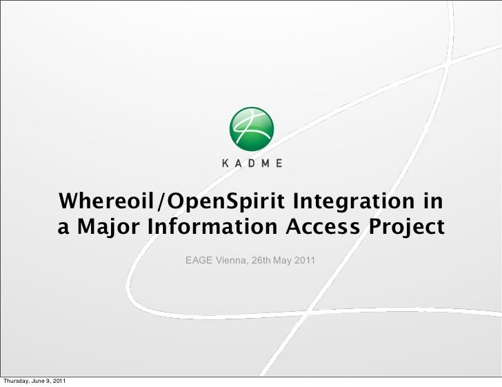 Whereoil/OpenSpirit Integration in                  a Major Information Access Project                             EAGE Vi...