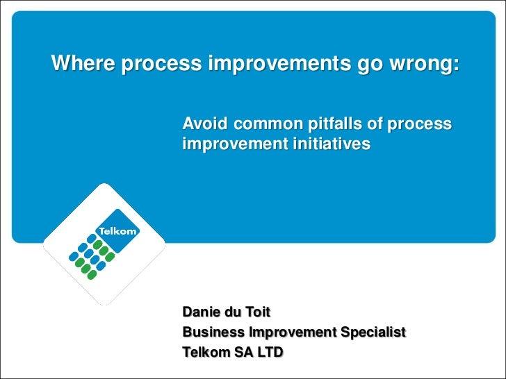Where process improvements go wrong:           Avoid common pitfalls of process           improvement initiatives         ...
