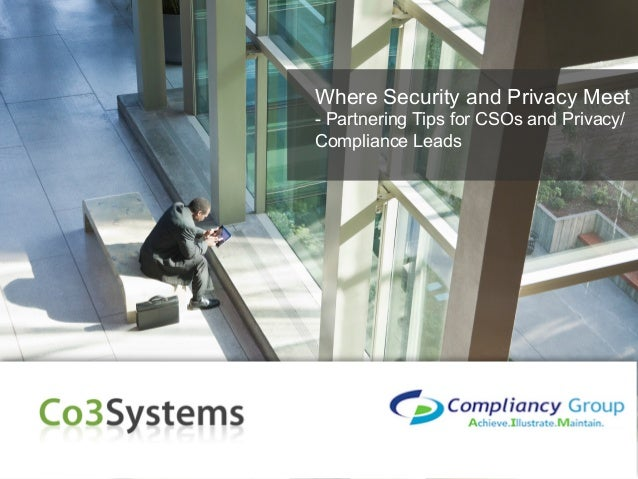 Where Security and Privacy Meet - Partnering Tips for CSOs and Privacy/ Compliance Leads