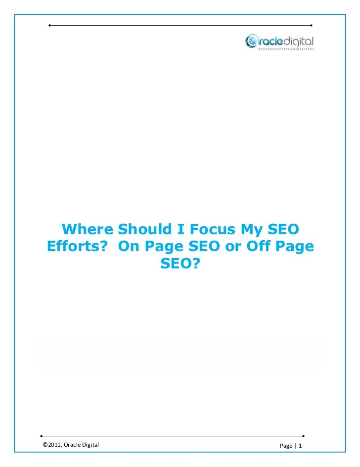Where Should I Focus My SEO Efforts? On Page SEO or Off Page               SEO?©2011, Oracle Digital       Page | 1