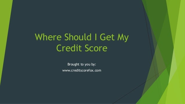 Where Should I Get My Credit Score