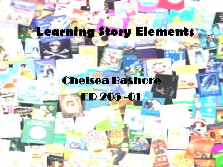 Learning Story Elements      Chelsea Bashore      ED 205 -01
