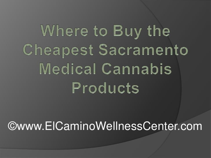 Where to Buy the Cheapest Sacramento Medical Cannabis Products
