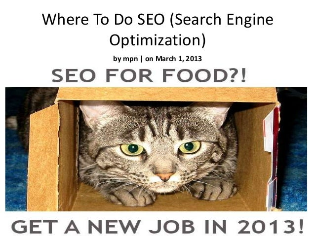 Where To Do SEO (Search Engine        Optimization)         by mpn | on March 1, 2013