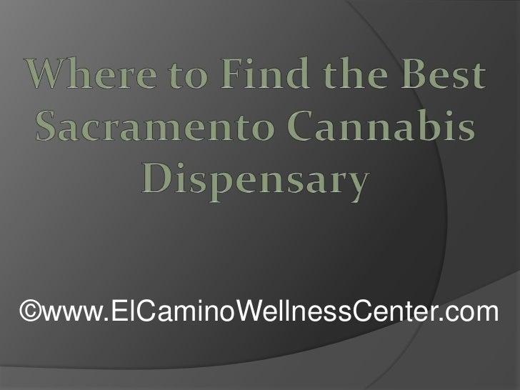 Where to Find the Best Sacramento Cannabis Dispensary<br />©www.ElCaminoWellnessCenter.com<br />