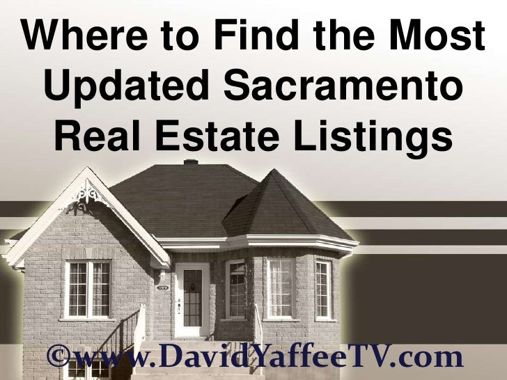 Where to Find the Most Updated Sacramento Real Estate Listings<br />©www.DavidYaffeeTV.com<br />