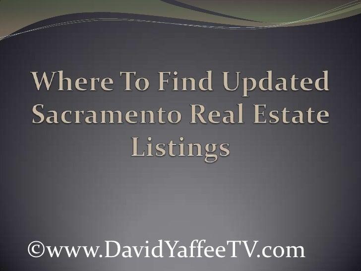 Where To Find Updated Sacramento Real Estate Listings<br />©www.DavidYaffeeTV.com<br />