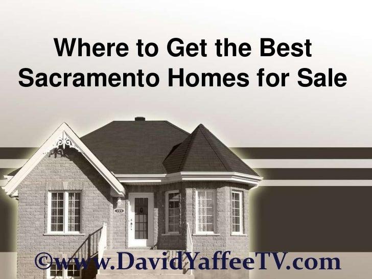 Where to Get the BestSacramento Homes for Sale ©www.DavidYaffeeTV.com