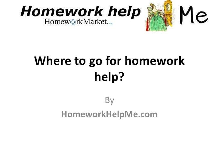 Where to go for homework          help?            By    HomeworkHelpMe.com