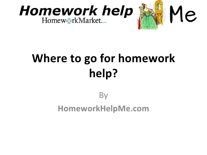 Where to go for homework          help?            By    HomeworkHelpMe.com