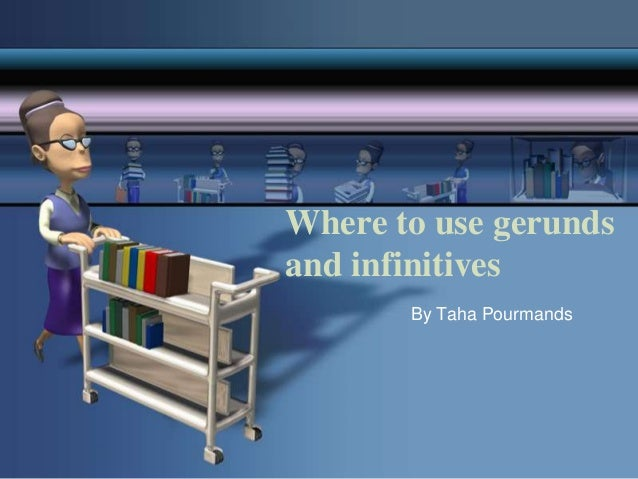 Where to use gerunds and infinitives By Taha Pourmands