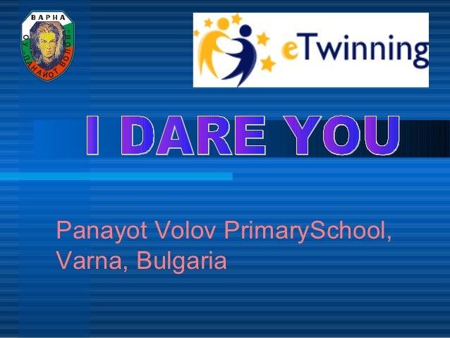"""""""               ОЛОВОУ""""ПА           В     АЙ          ОТ Н           Panayot Volov PrimarySchool,           Varna, Bulgaria"""