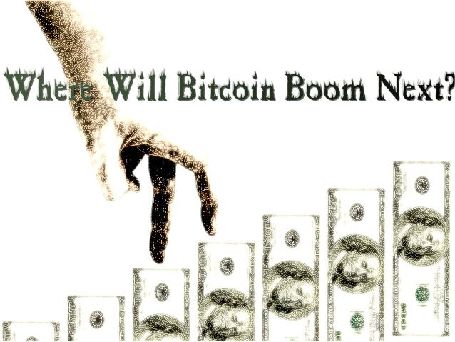 Where will Bitcoin boom next?