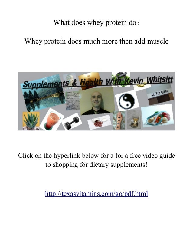 What does whey protein do? Whey protein does much more then add muscle  Click on the hyperlink below for a for a free vide...