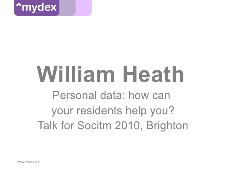 William Heath               Personal data: how can               your residents help you?            Talk for Socitm 2010,...