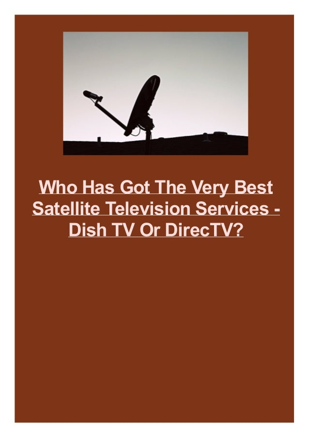 Who Has Got The Very Best Satellite Television Services - Dish TV Or DirecTV?