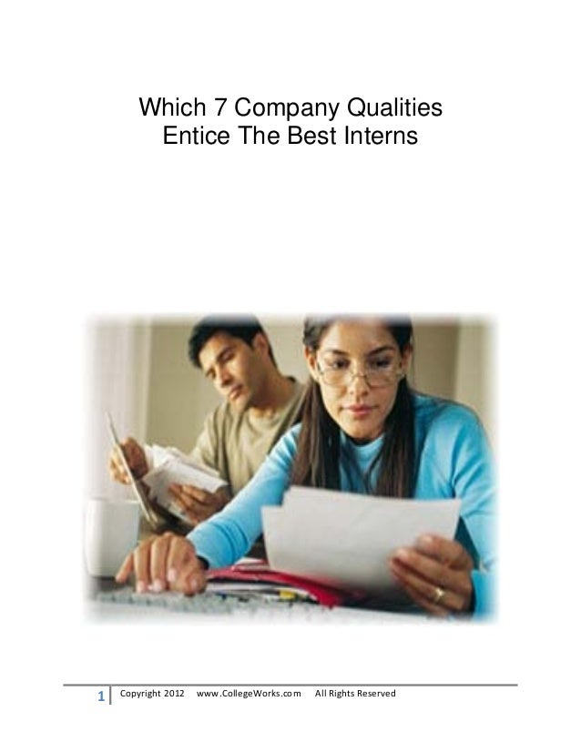 Which 7 Company Qualities        Entice The Best Interns1   Copyright 2012   www.CollegeWorks.com   All Rights Reserved
