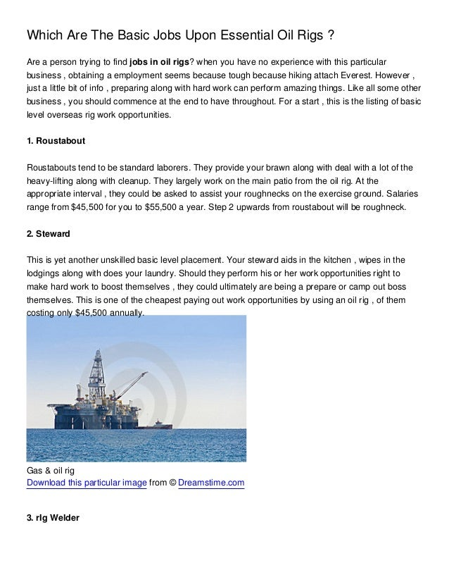 Which Are The Basic Jobs Upon Essential Oil Rigs ?Are a person trying to find jobs in oil rigs? when you have no experienc...